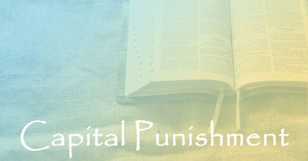 Capital Punishment:  Part 3 – Reasons for Capital Punishment