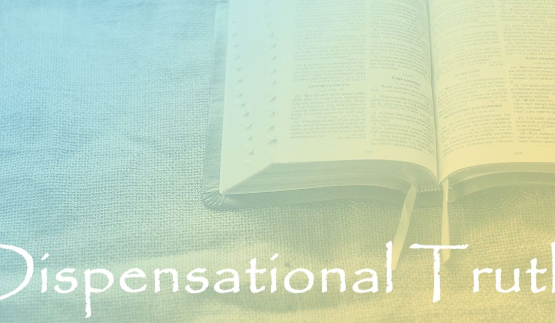 Dispensational Truth:  Part 11 – How God Works & How We Serve in Grace