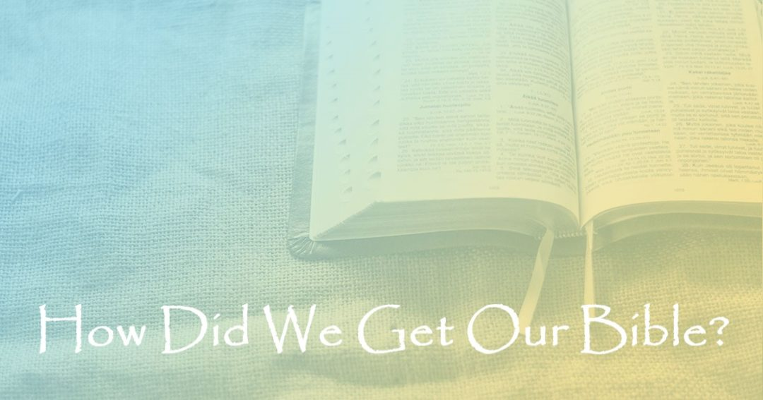 How Did We Get Our Bible?:  Part 1 – The BIBLE