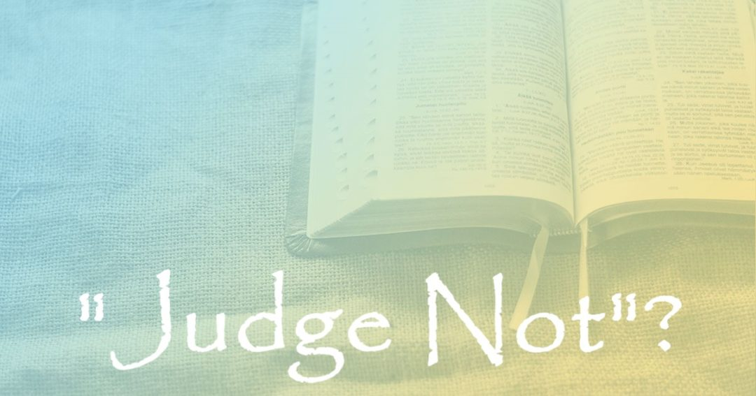 """Judge Not""?:  Part 1 – Is the ""Judge Not"" Position Scriptural?"