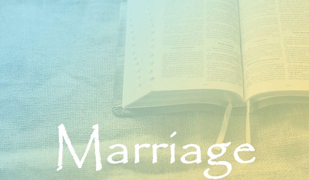 Marriage:  Part 6 – Culmination of Ephesians Doctrine