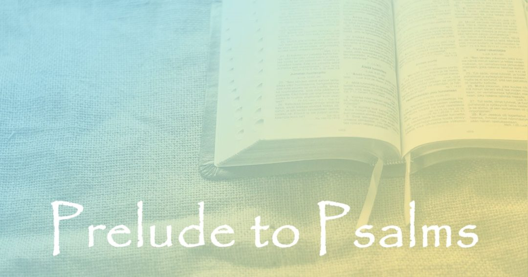 Prelude to Psalms:  Part 1 – David and the Harp